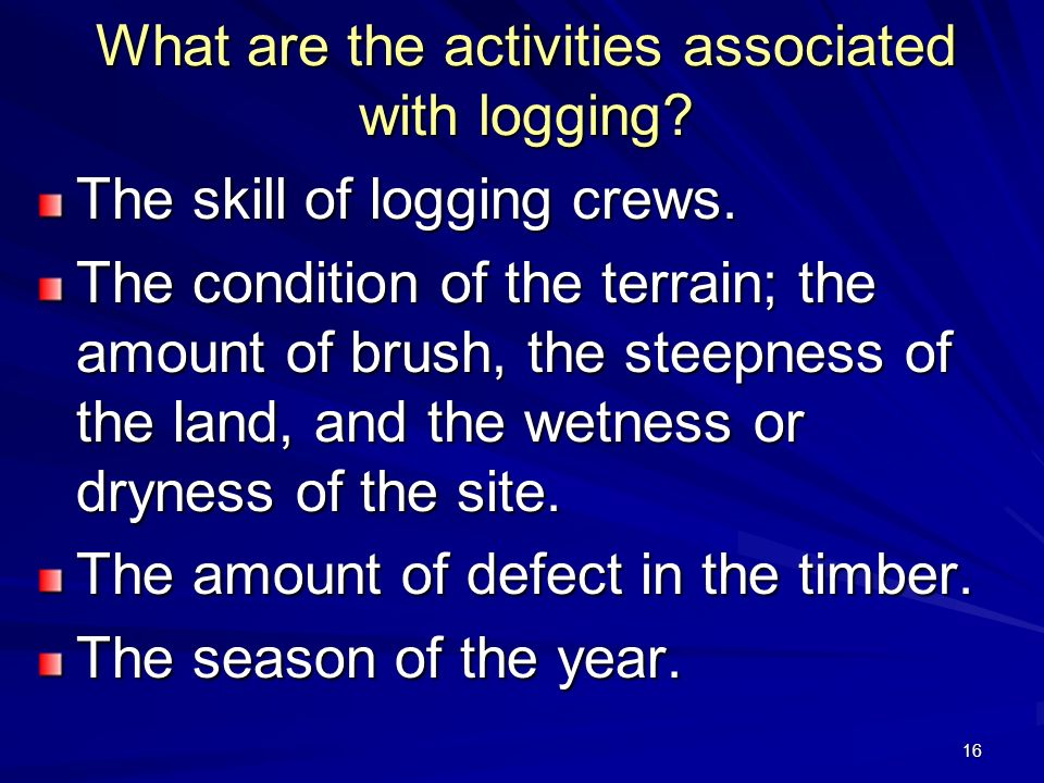 16 What are the activities associated with logging.