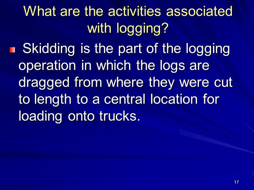 17 What are the activities associated with logging.