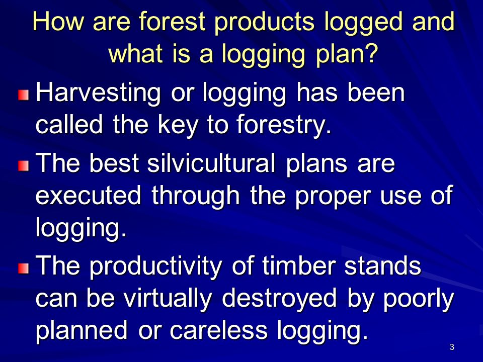 3 How are forest products logged and what is a logging plan.