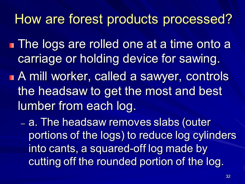 32 How are forest products processed.