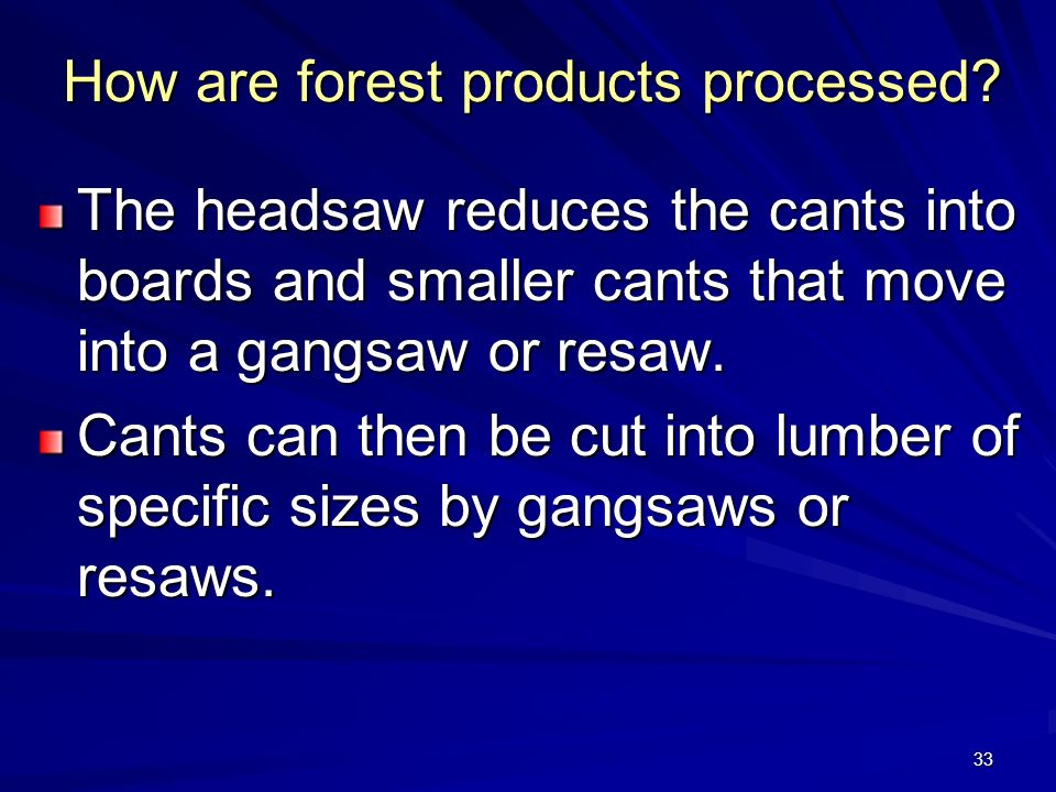 33 How are forest products processed.