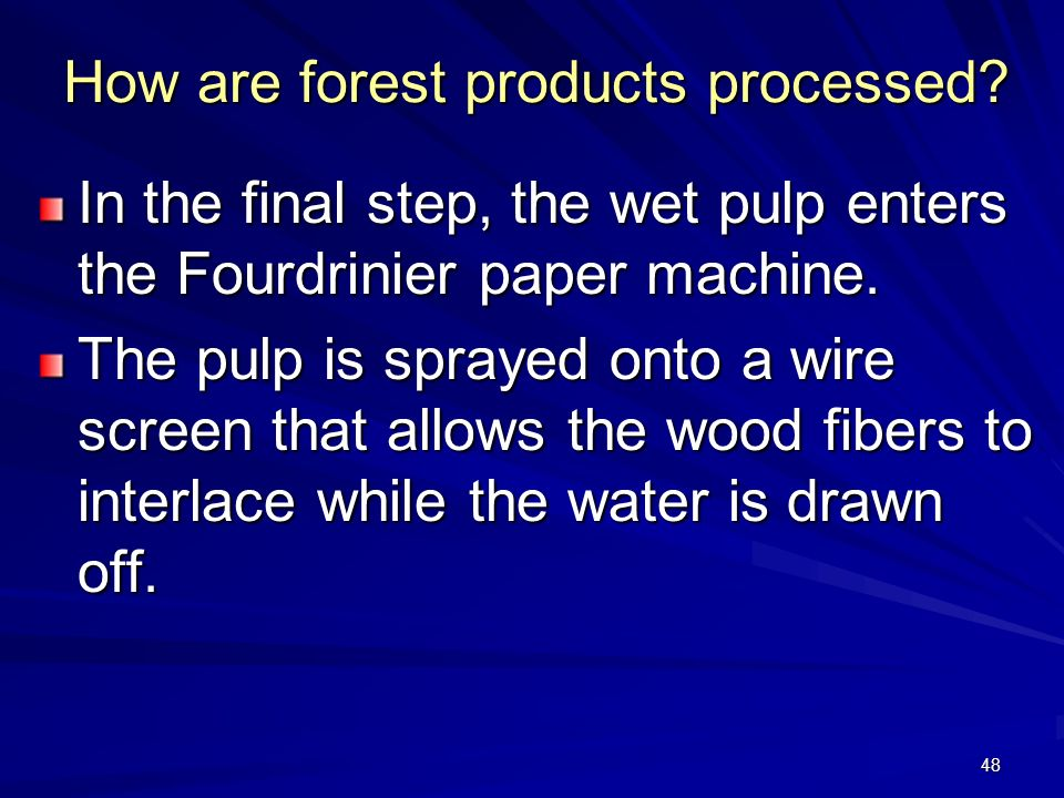 48 How are forest products processed.