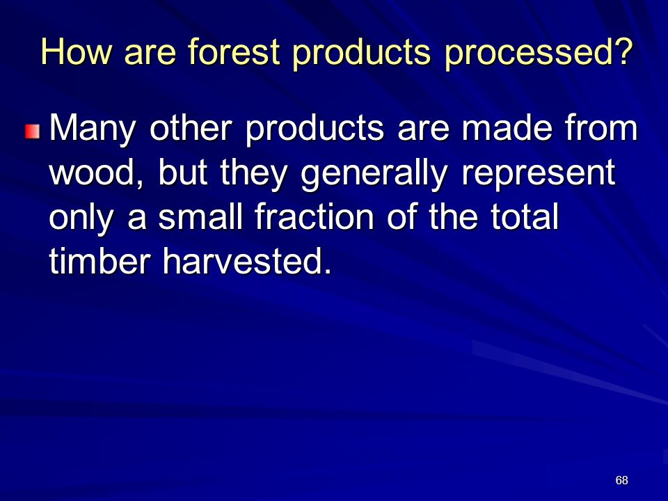 68 How are forest products processed.