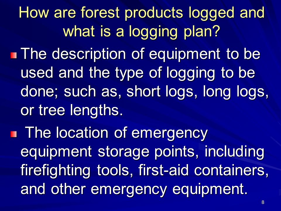 8 How are forest products logged and what is a logging plan.