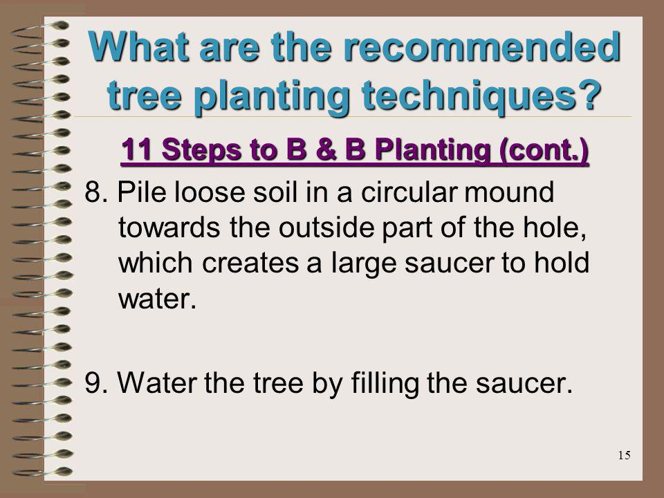 15 What are the recommended tree planting techniques.