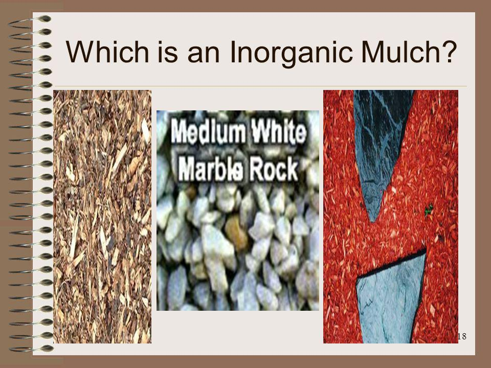 18 Which is an Inorganic Mulch?