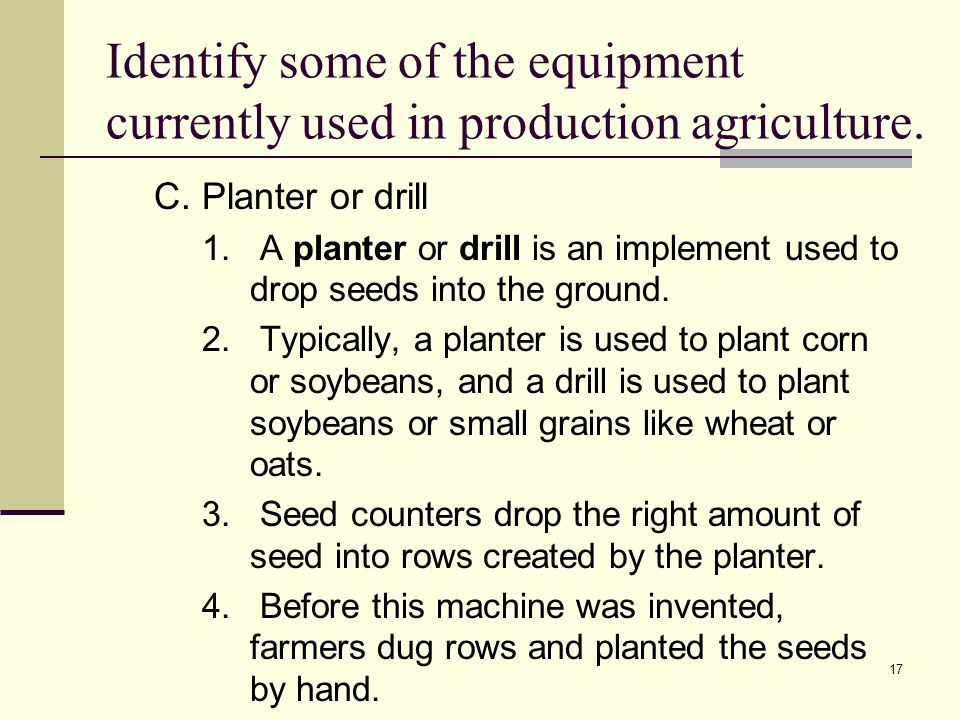 17 Identify some of the equipment currently used in production agriculture.
