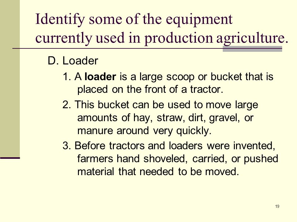 19 Identify some of the equipment currently used in production agriculture.
