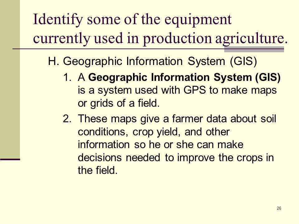 26 Identify some of the equipment currently used in production agriculture.