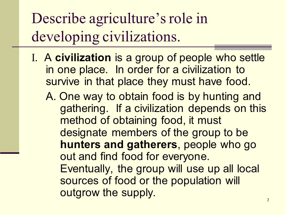 4 Describe agricultures role in developing civilizations.