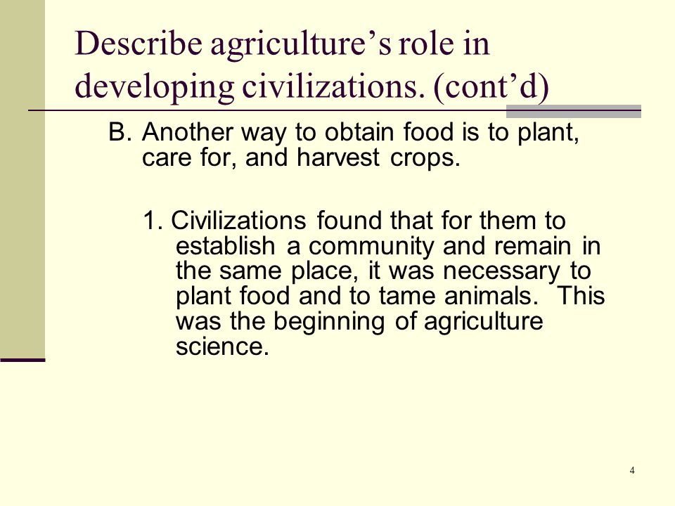 5 Describe agricultures role in developing civilizations.