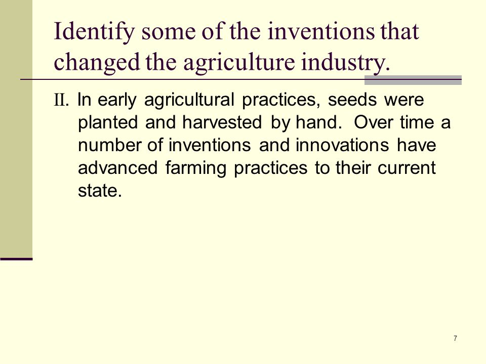 7 Identify some of the inventions that changed the agriculture industry.