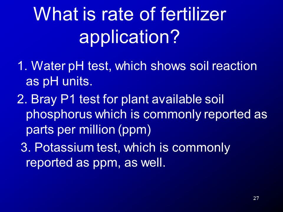 27 1. Water pH test, which shows soil reaction as pH units. 2. Bray P1 test for plant available soil phosphorus which is commonly reported as parts pe