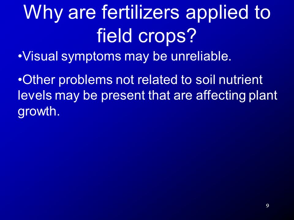 9 Visual symptoms may be unreliable. Other problems not related to soil nutrient levels may be present that are affecting plant growth. Why are fertil