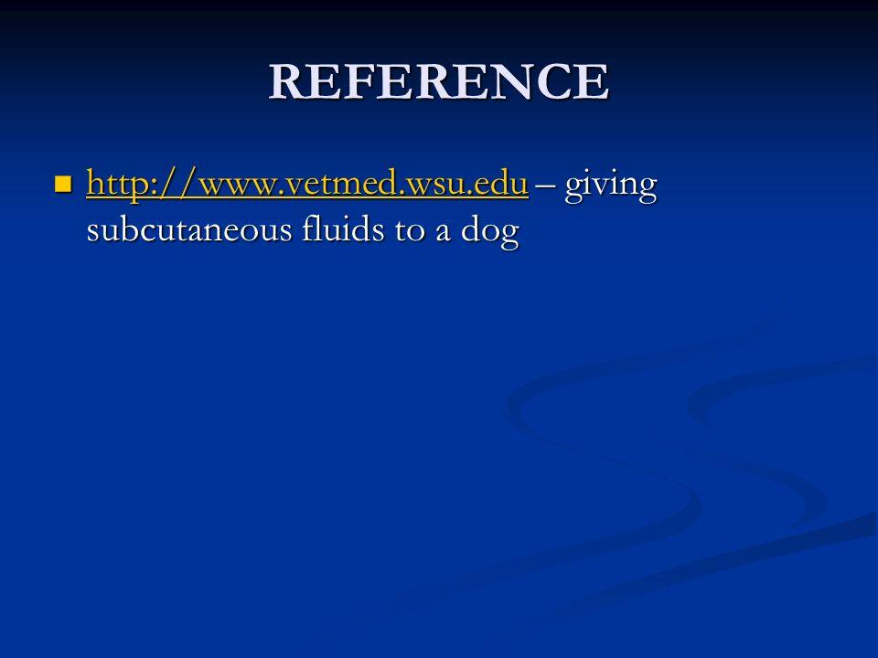 REFERENCE http://www.vetmed.wsu.edu – giving subcutaneous fluids to a dog http://www.vetmed.wsu.edu – giving subcutaneous fluids to a dog http://www.v