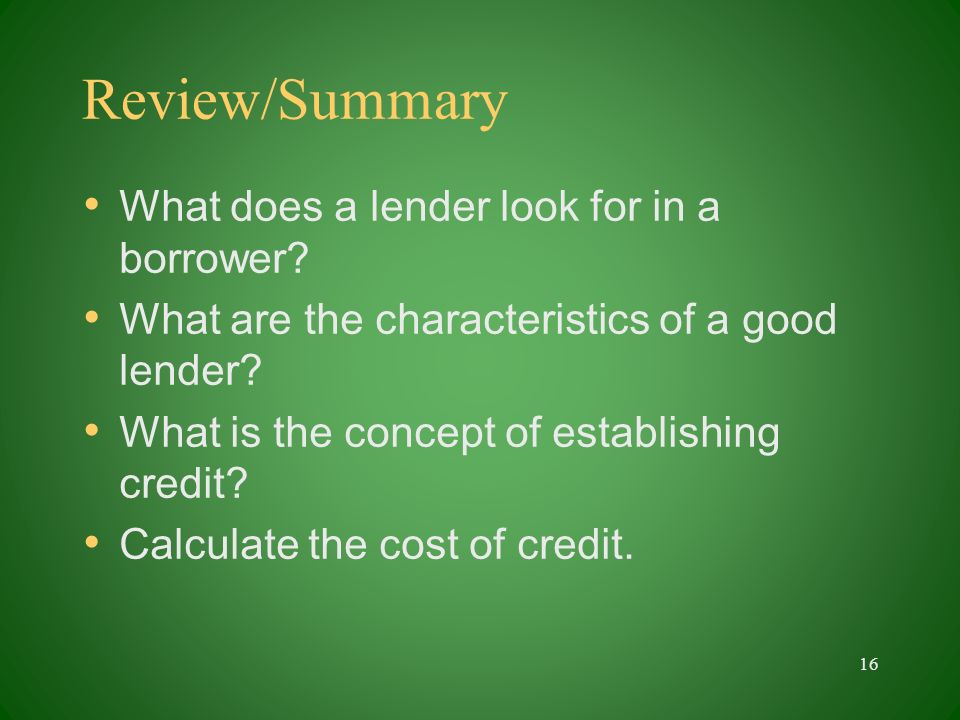 Review/Summary What does a lender look for in a borrower.