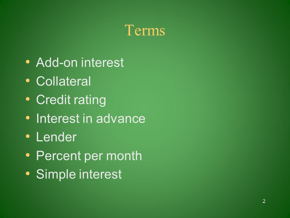 Terms Add-on interest Collateral Credit rating Interest in advance Lender Percent per month Simple interest 2