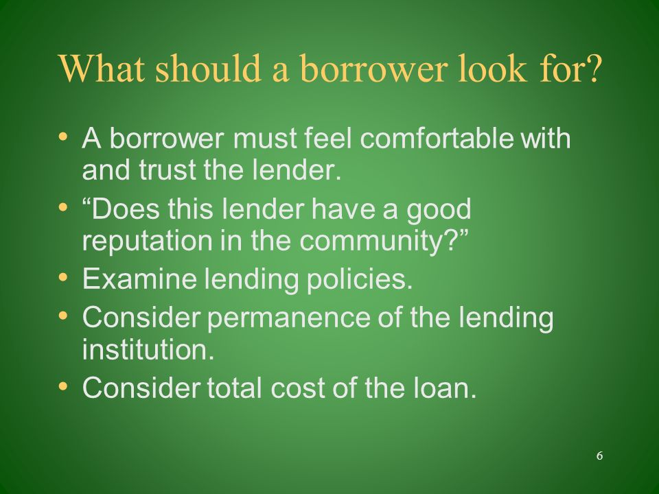 What should a borrower look for. A borrower must feel comfortable with and trust the lender.