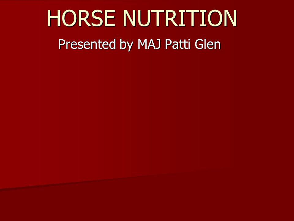 HORSE NUTRITION Presented by MAJ Patti Glen
