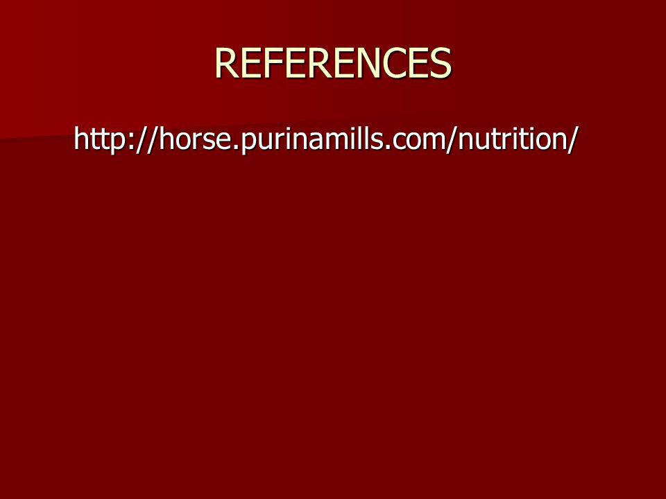 REFERENCES http://horse.purinamills.com/nutrition/ http://horse.purinamills.com/nutrition/