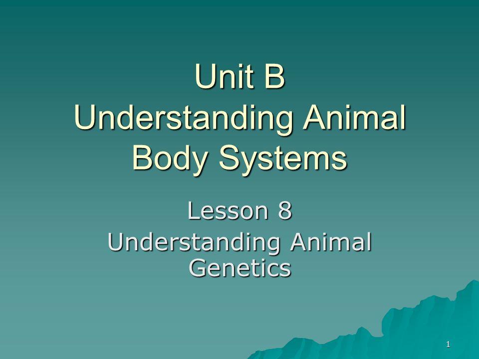 1 Unit B Understanding Animal Body Systems Lesson 8 Understanding Animal Genetics