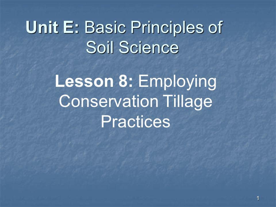 1 Unit E: Basic Principles of Soil Science Lesson 8: Employing Conservation Tillage Practices
