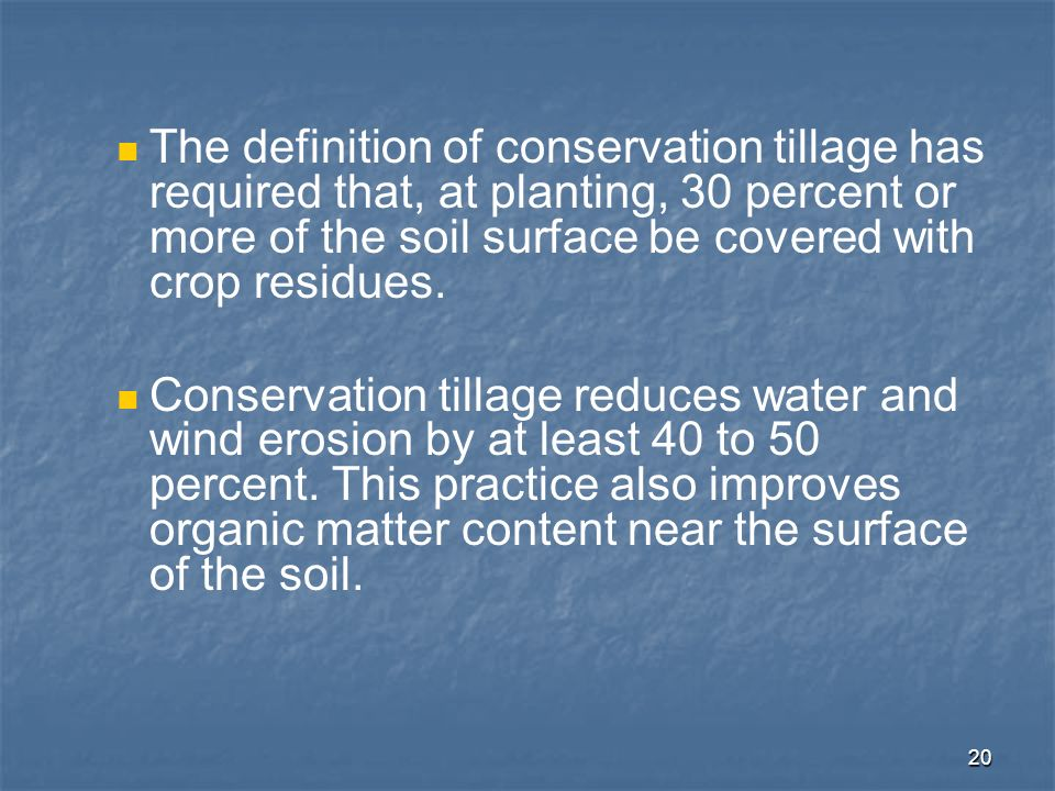 20 The definition of conservation tillage has required that, at planting, 30 percent or more of the soil surface be covered with crop residues. Conser
