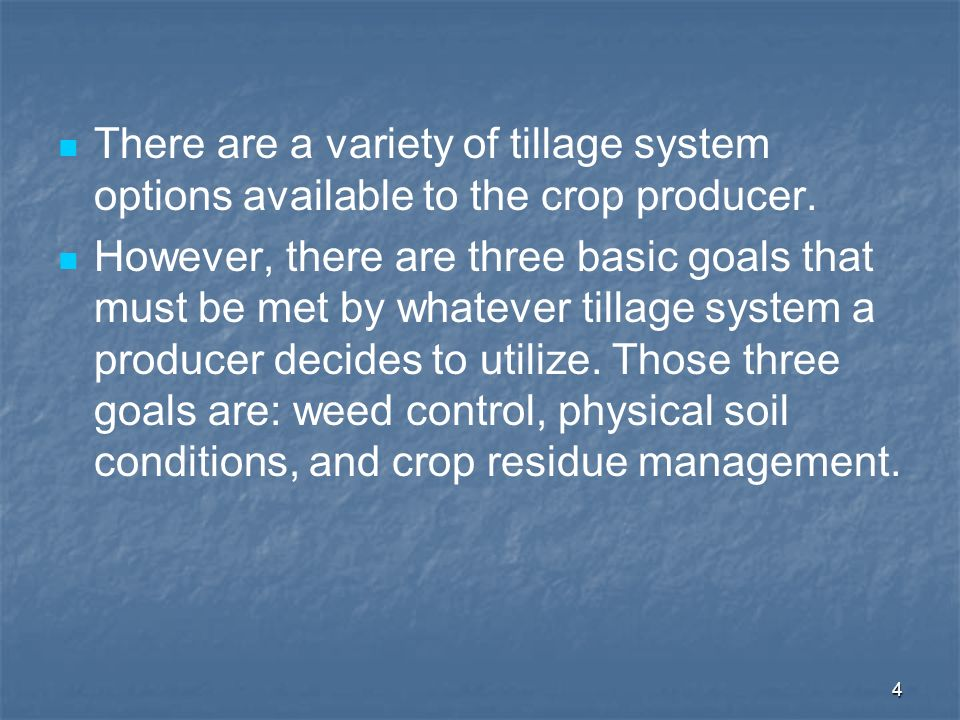 4 There are a variety of tillage system options available to the crop producer. However, there are three basic goals that must be met by whatever till