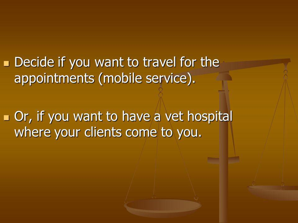 Decide if you want to travel for the appointments (mobile service). Decide if you want to travel for the appointments (mobile service). Or, if you wan