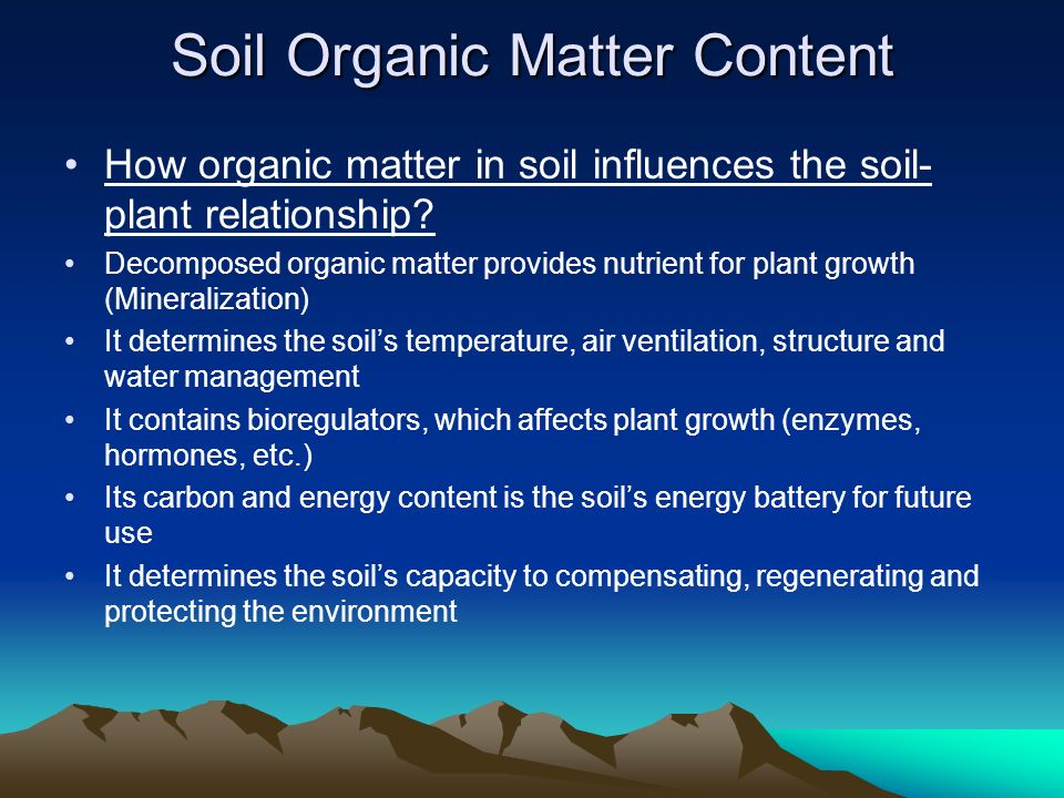 How organic matter in soil influences the soil- plant relationship.