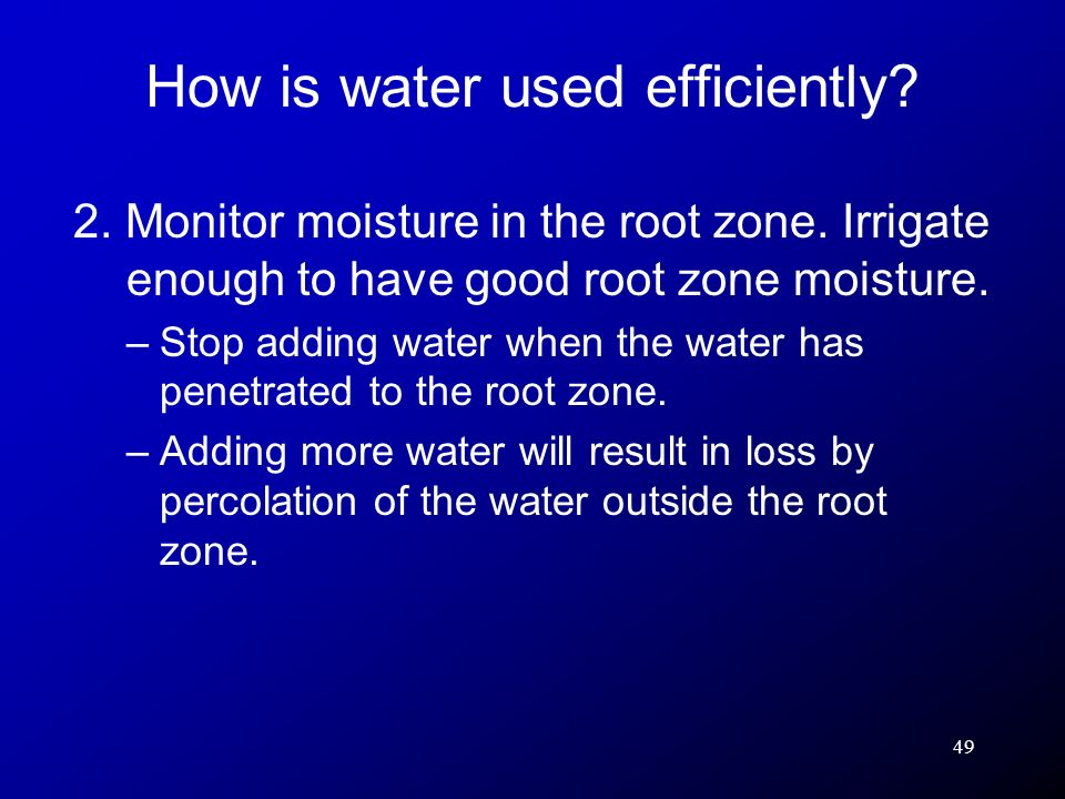 49 2. Monitor moisture in the root zone. Irrigate enough to have good root zone moisture. –Stop adding water when the water has penetrated to the root