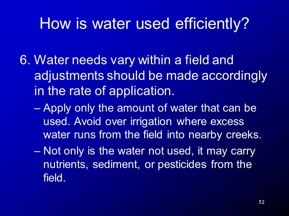 52 6. Water needs vary within a field and adjustments should be made accordingly in the rate of application. –Apply only the amount of water that can
