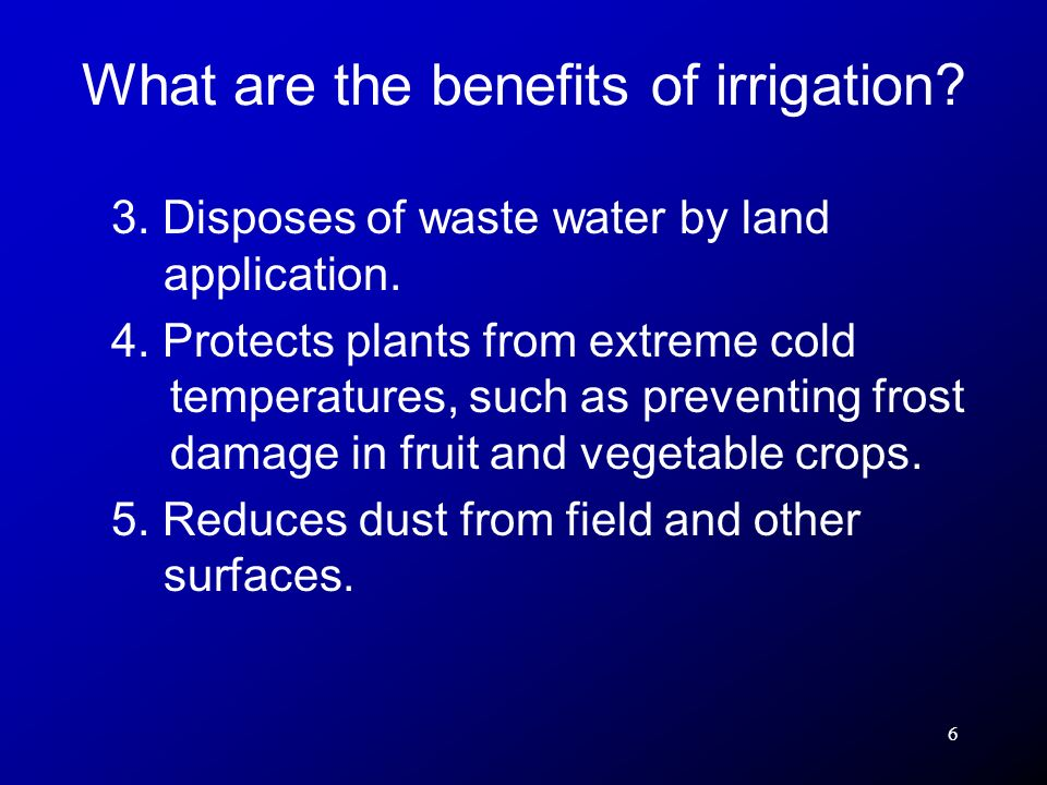 6 3. Disposes of waste water by land application. 4. Protects plants from extreme cold temperatures, such as preventing frost damage in fruit and vege