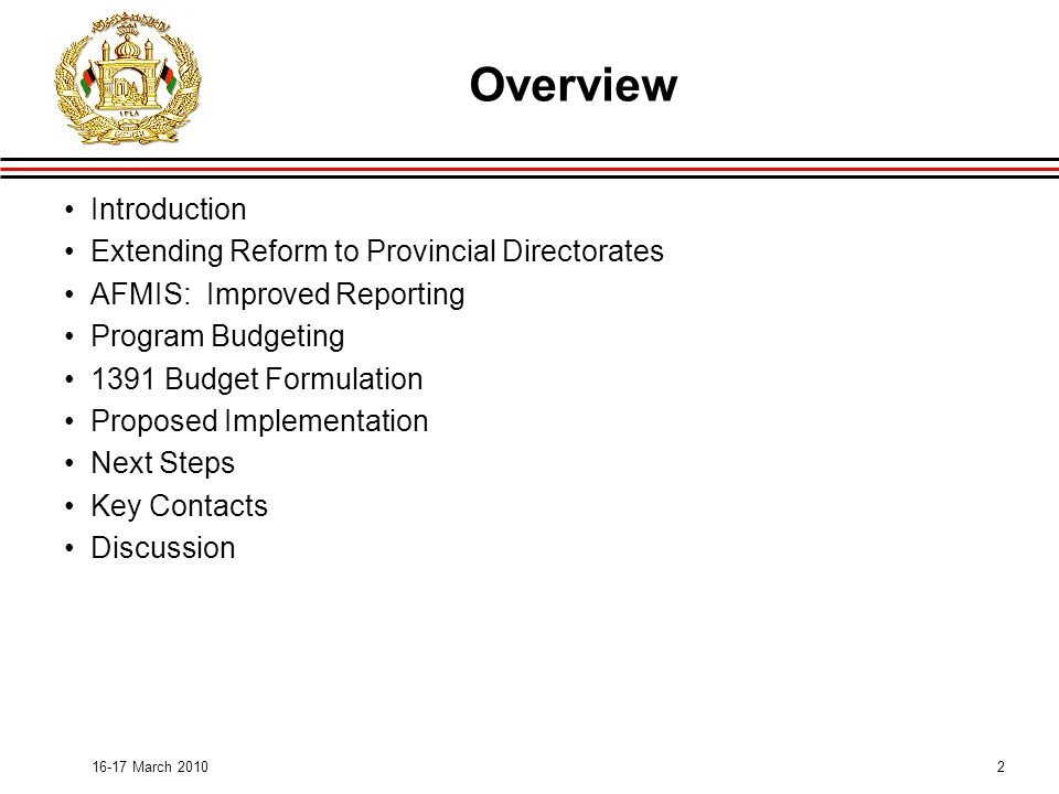 March 2010 Overview Introduction Extending Reform to Provincial Directorates AFMIS: Improved Reporting Program Budgeting 1391 Budget Formulation Proposed Implementation Next Steps Key Contacts Discussion