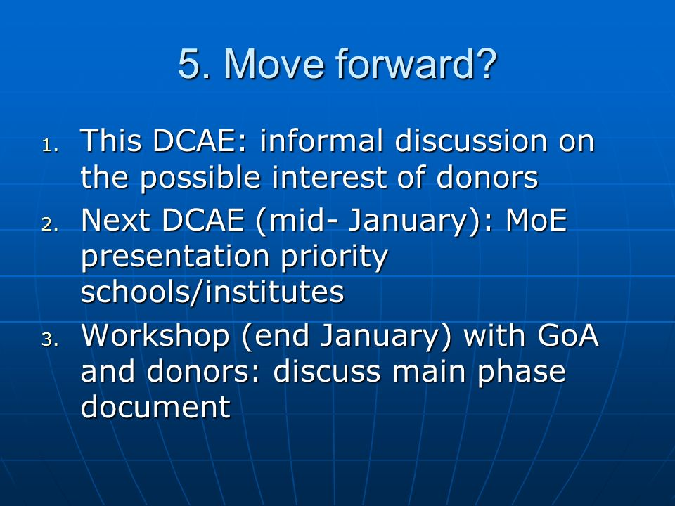5. Move forward. 1. This DCAE: informal discussion on the possible interest of donors 2.