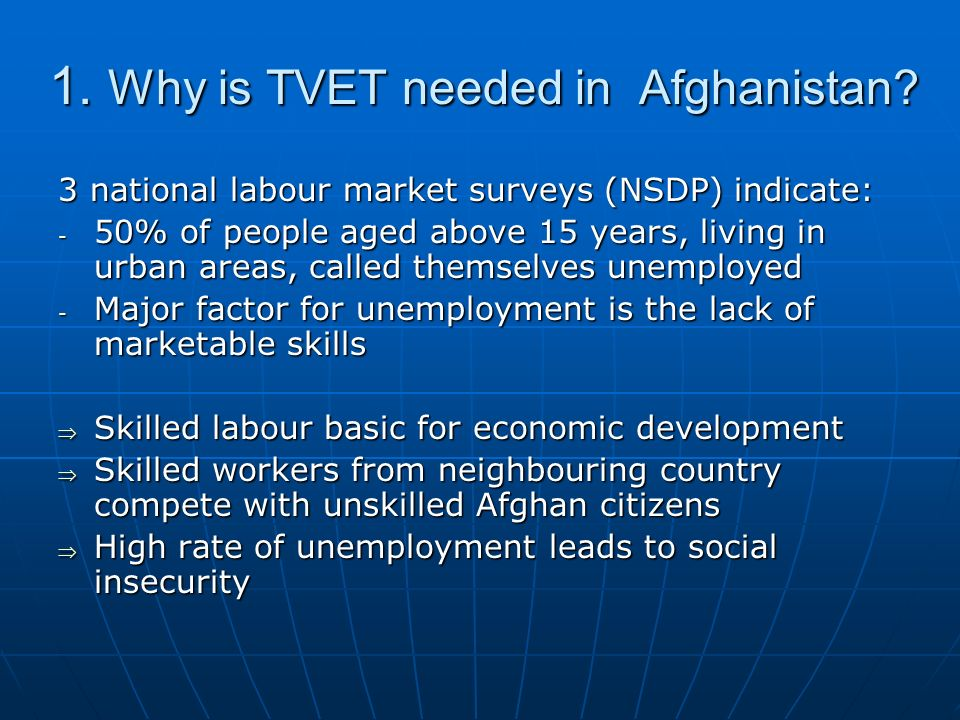 1. Why is TVET needed in Afghanistan? 3 national labour market surveys (NSDP) indicate: - 50% of people aged above 15 years, living in urban areas, ca