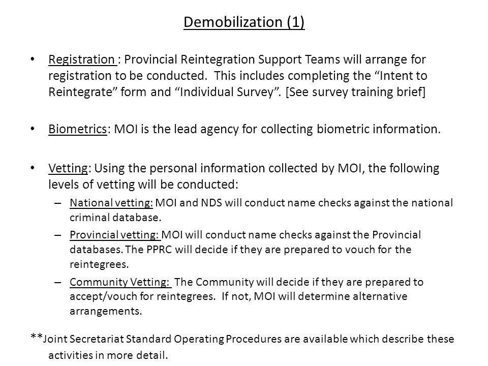 Demobilization (1) Registration : Provincial Reintegration Support Teams will arrange for registration to be conducted. This includes completing the I
