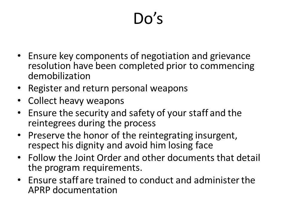 Dos Ensure key components of negotiation and grievance resolution have been completed prior to commencing demobilization Register and return personal