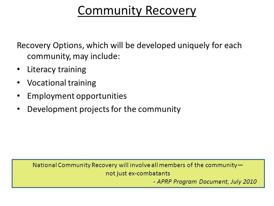 Community Recovery Recovery Options, which will be developed uniquely for each community, may include: Literacy training Vocational training Employmen