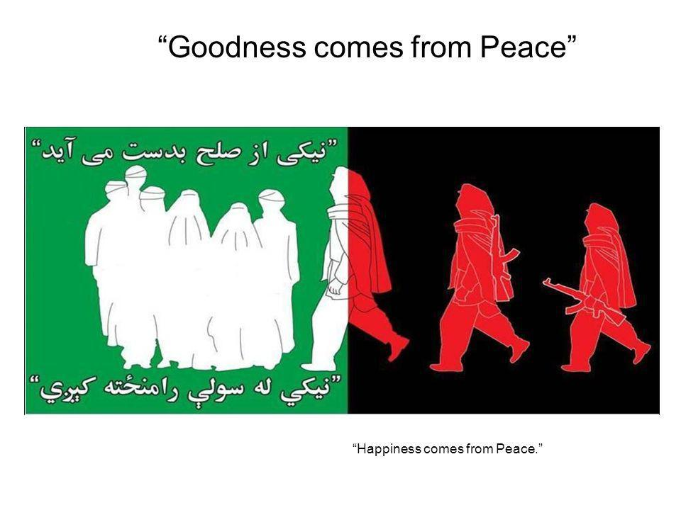 Happiness comes from Peace. Goodness comes from Peace