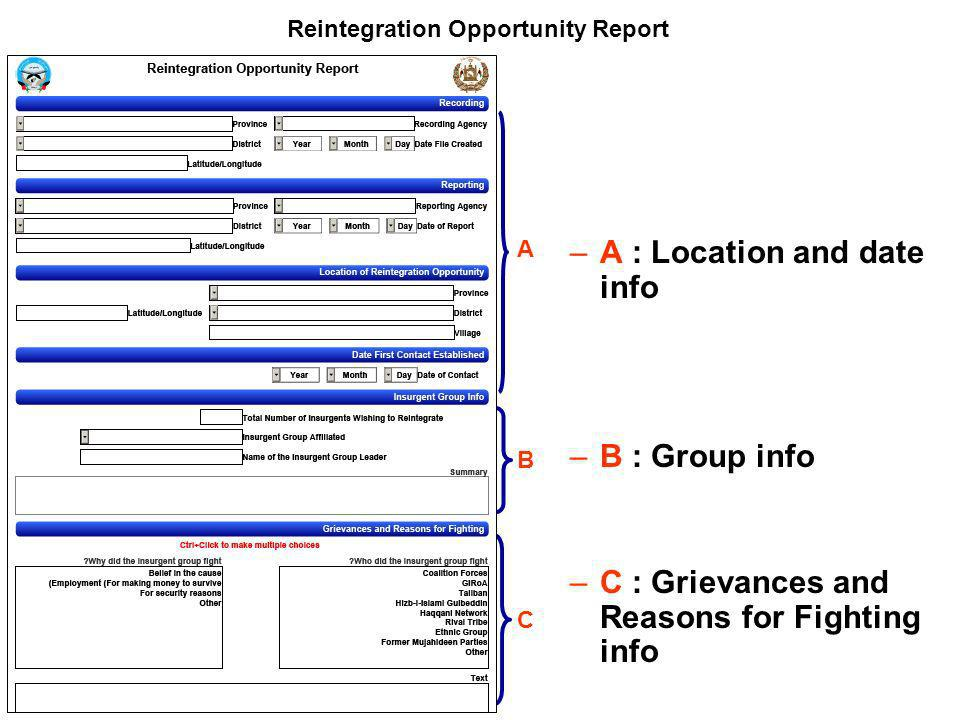 Reintegration Opportunity Report –A : Location and date info –B : Group info –C : Grievances and Reasons for Fighting info A B C
