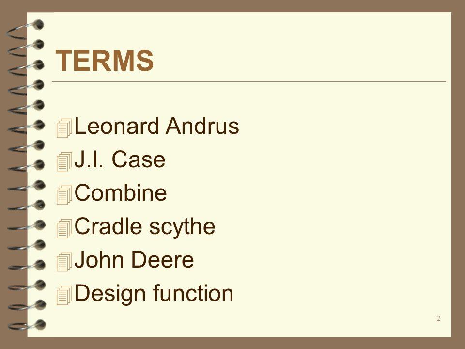 2 TERMS 4 Leonard Andrus 4 J.I. Case 4 Combine 4 Cradle scythe 4 John Deere 4 Design function