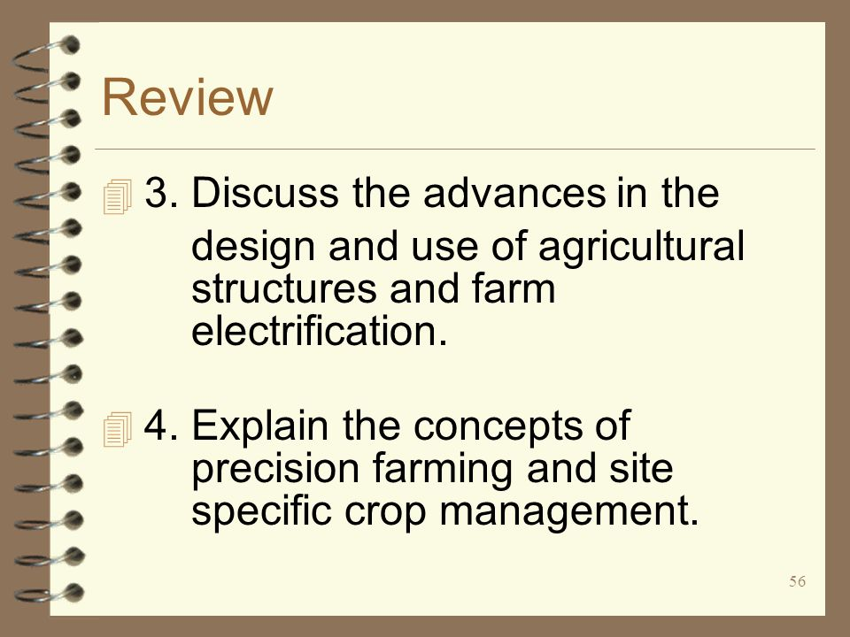 56 Review 4 3. Discuss the advances in the design and use of agricultural structures and farm electrification. 4 4. Explain the concepts of precision