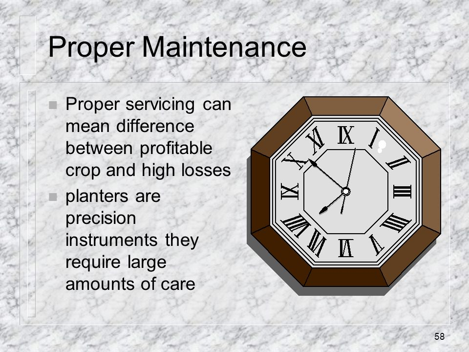 Proper Maintenance n Proper servicing can mean difference between profitable crop and high losses n planters are precision instruments they require la