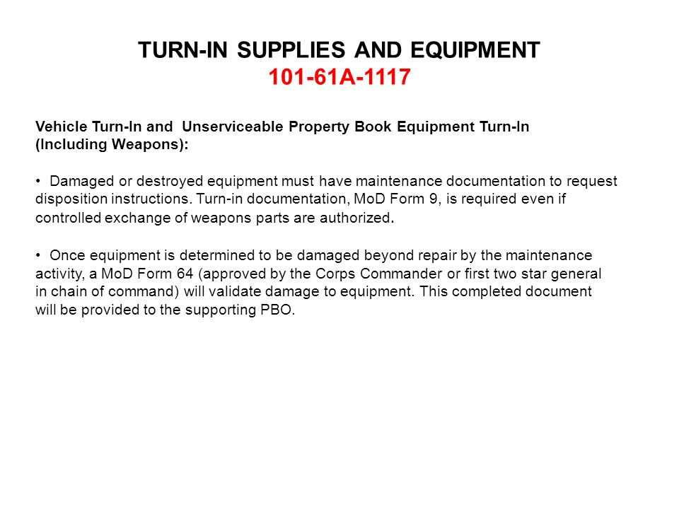 Vehicle Turn-In and Unserviceable Property Book Equipment Turn-In (Including Weapons): Damaged or destroyed equipment must have maintenance documentat
