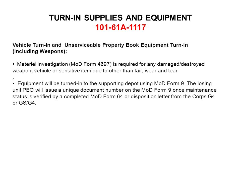 TURN-IN SUPPLIES AND EQUIPMENT 101-61A-1117 Vehicle Turn-In and Unserviceable Property Book Equipment Turn-In (Including Weapons): Materiel Investigat