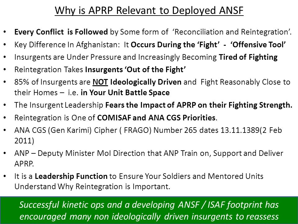 Why is APRP Relevant to Deployed ANSF Every Conflict is Followed by Some form of Reconciliation and Reintegration.