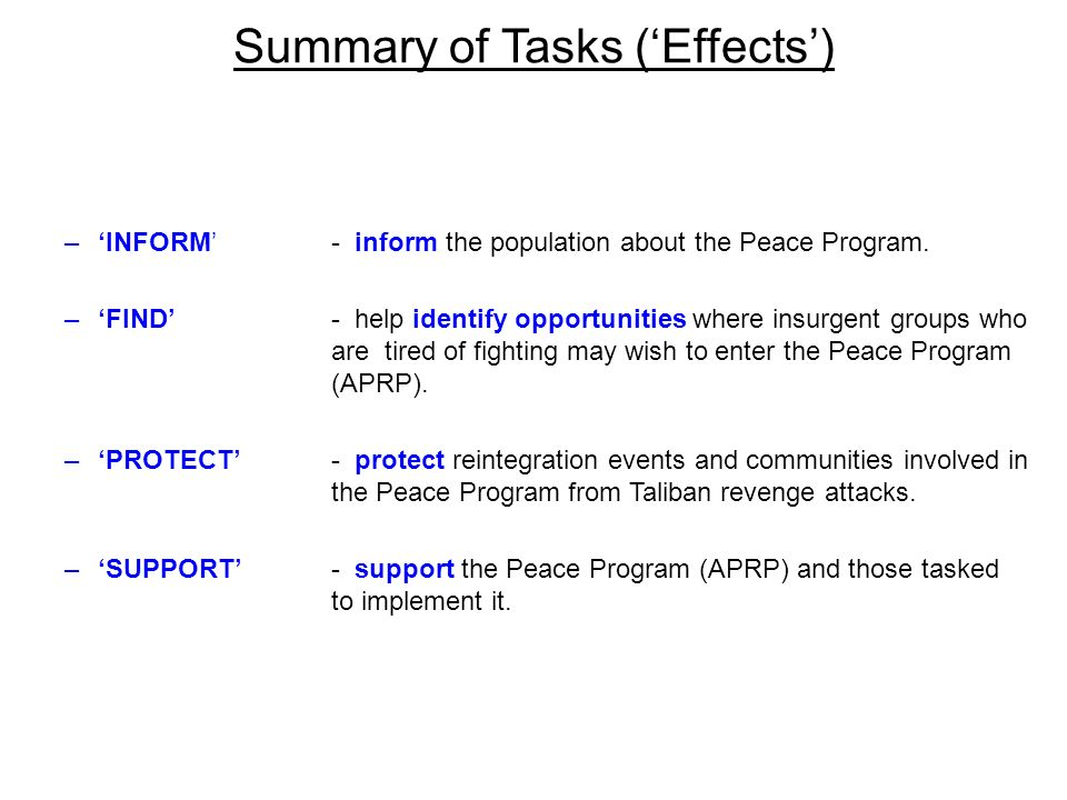 Summary of Tasks (Effects) –INFORM - inform the population about the Peace Program. –FIND - help identify opportunities where insurgent groups who are