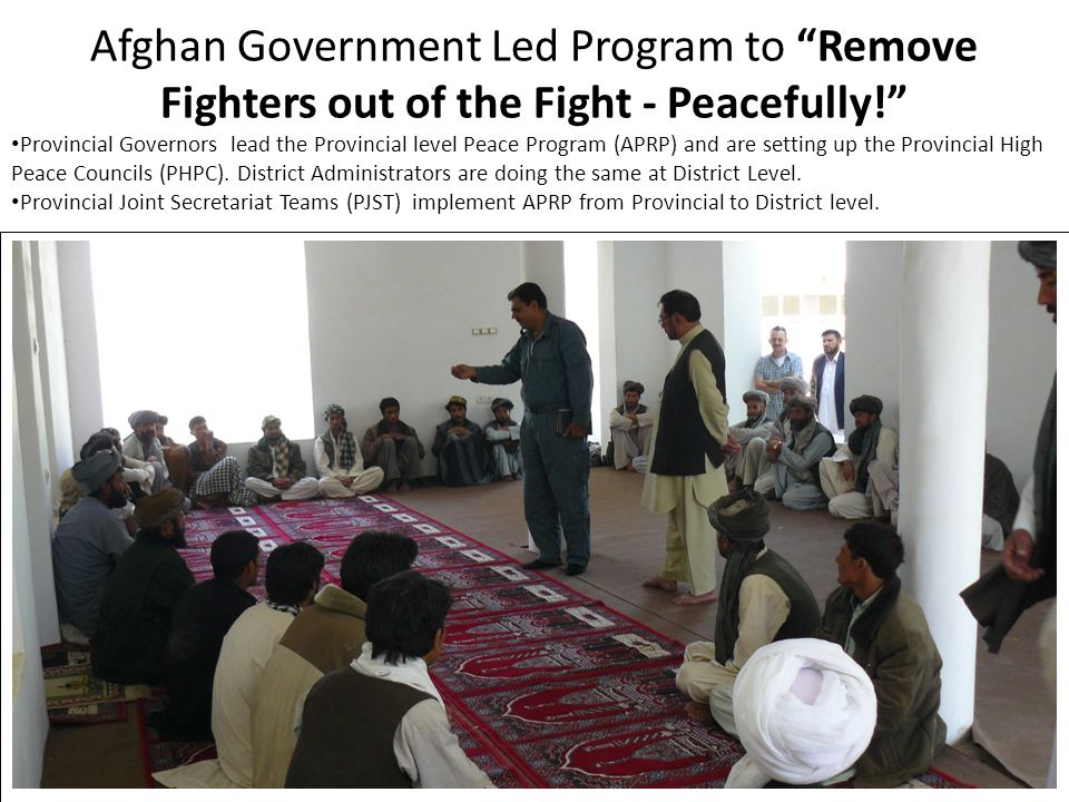 Afghan Government Led Program to Remove Fighters out of the Fight - Peacefully! Provincial Governors lead the Provincial level Peace Program (APRP) an