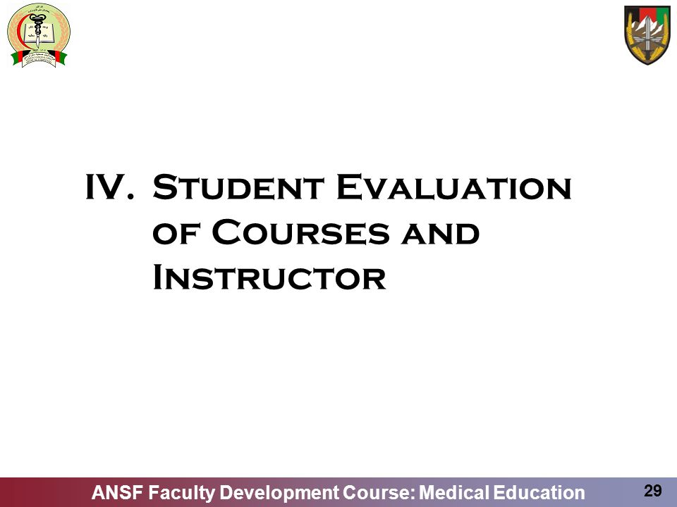 ANSF Faculty Development Course: Medical Education 29 IV. Student Evaluation of Courses and Instructor